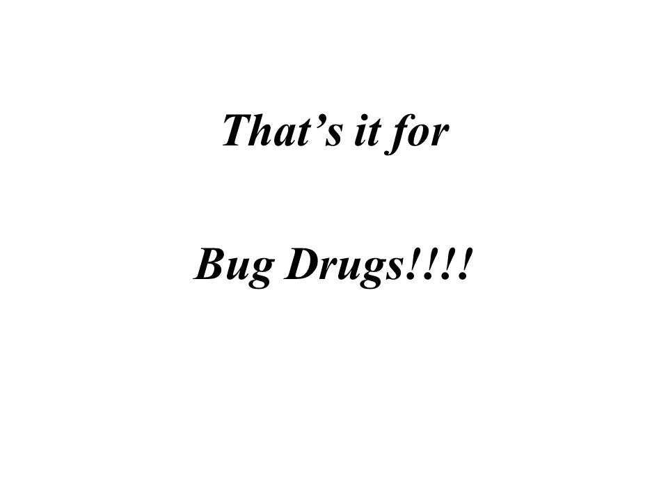 That's it for Bug Drugs!!!!