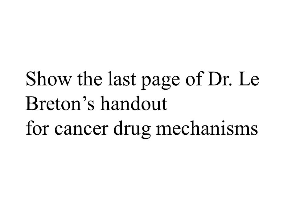 Show the last page of Dr. Le Breton's handout for cancer drug mechanisms