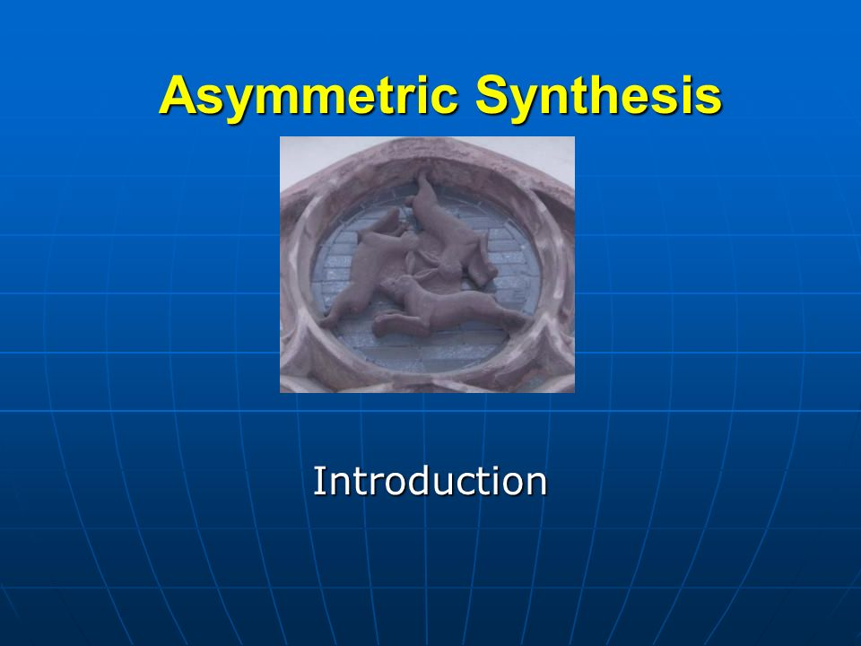 Asymmetric Synthesis Introduction