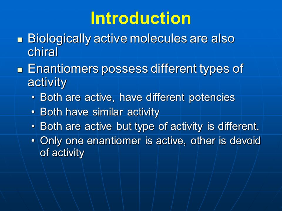 Introduction Biologically active molecules are also chiral