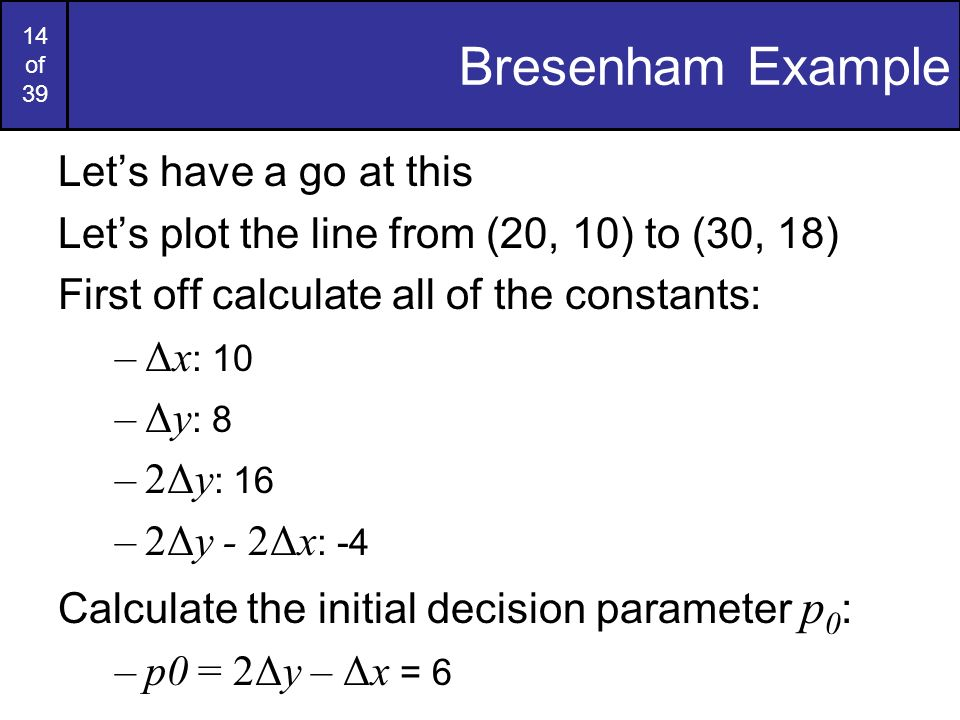 Bresenham Example Let's have a go at this