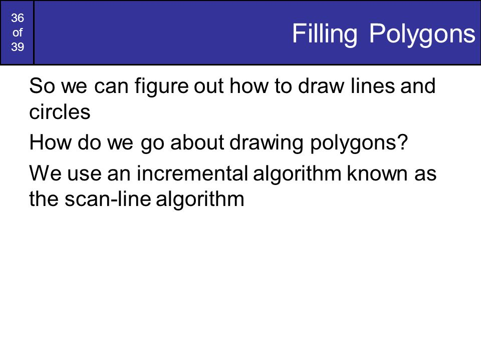 Filling Polygons So we can figure out how to draw lines and circles