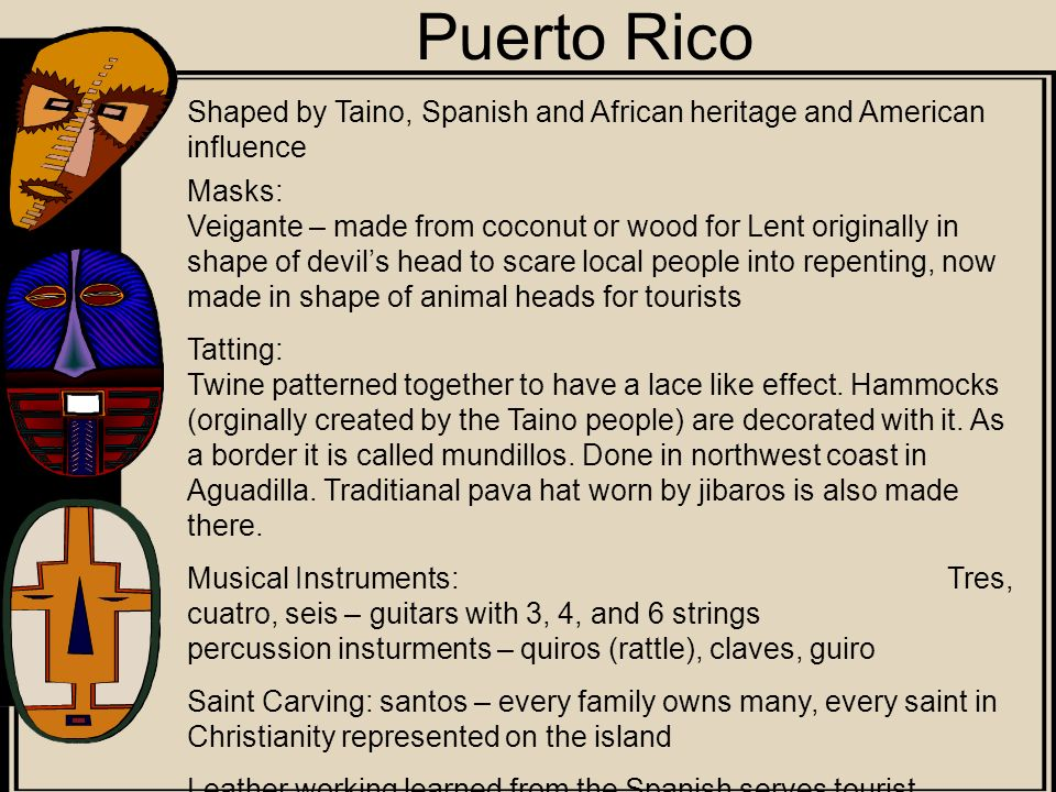 Puerto Rico Shaped by Taino, Spanish and African heritage and American influence.