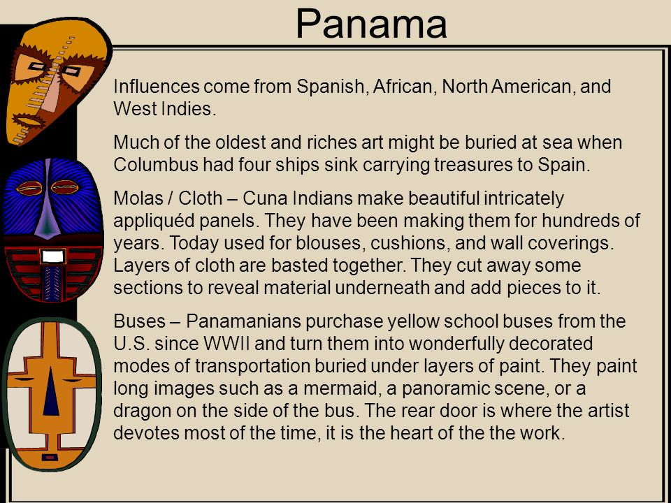 Panama Influences come from Spanish, African, North American, and West Indies.
