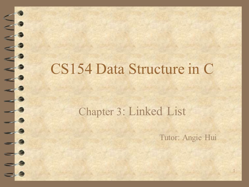 Chapter 3: Linked List Tutor: Angie Hui