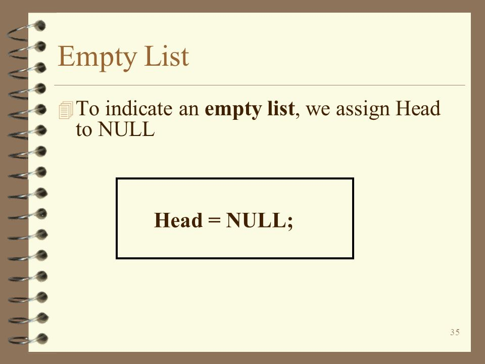 Empty List To indicate an empty list, we assign Head to NULL