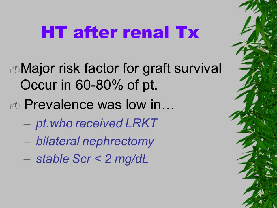 HT after renal TxMajor risk factor for graft survival Occur in 60-80% of pt. Prevalence was low in…