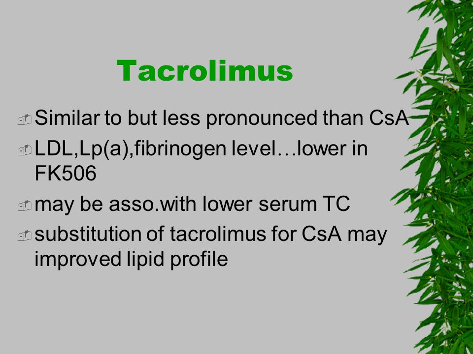 Tacrolimus Similar to but less pronounced than CsA