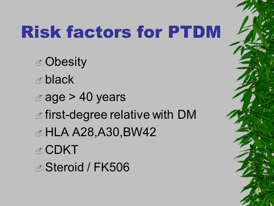 Risk factors for PTDM Obesity black age > 40 years
