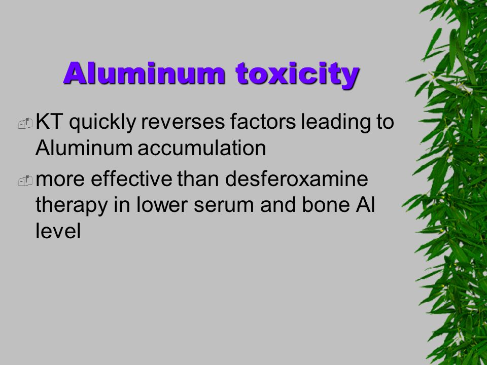 Aluminum toxicity KT quickly reverses factors leading to Aluminum accumulation.