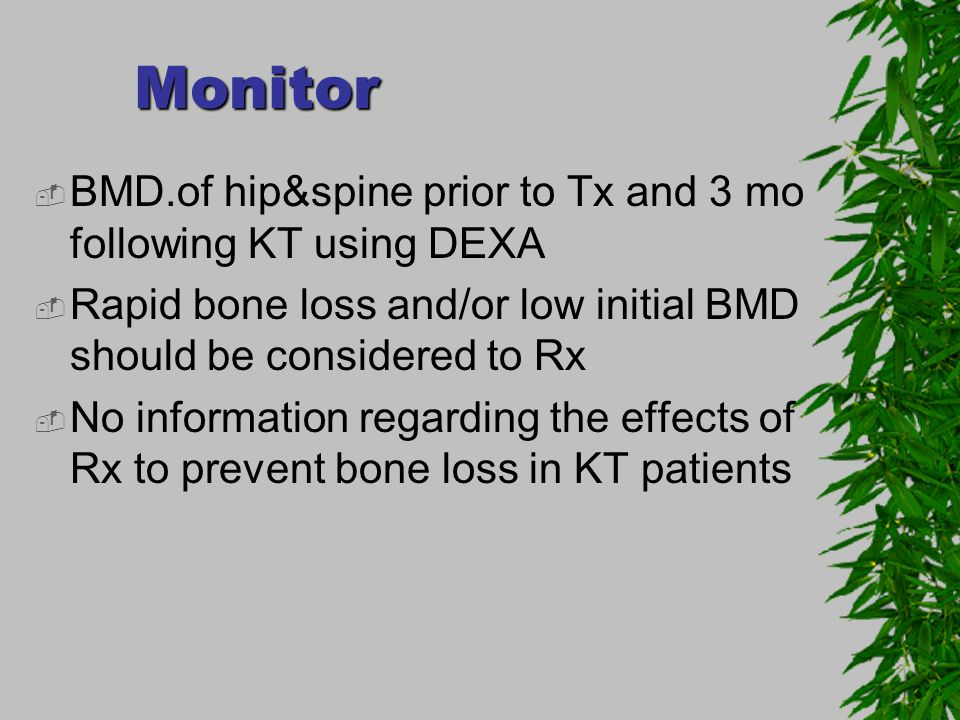 Monitor BMD.of hip&spine prior to Tx and 3 mo following KT using DEXA