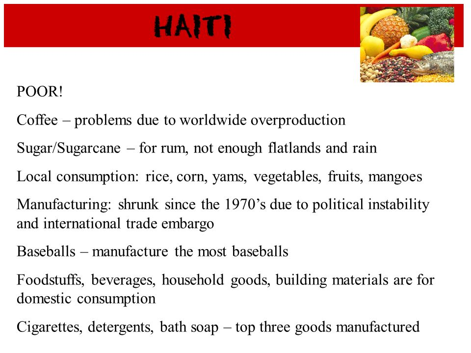 POOR!Coffee – problems due to worldwide overproduction. Sugar/Sugarcane – for rum, not enough flatlands and rain.