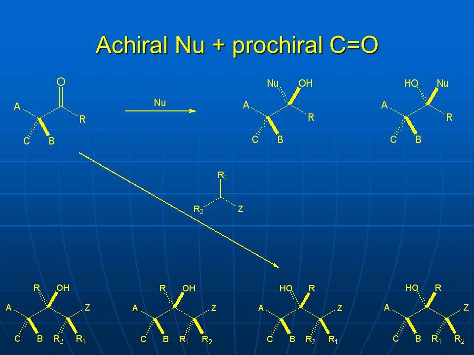 Achiral Nu + prochiral C=O