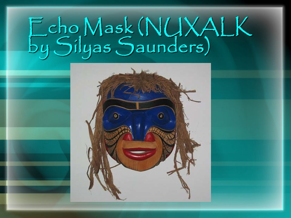 Echo Mask (NUXALK by Silyas Saunders)