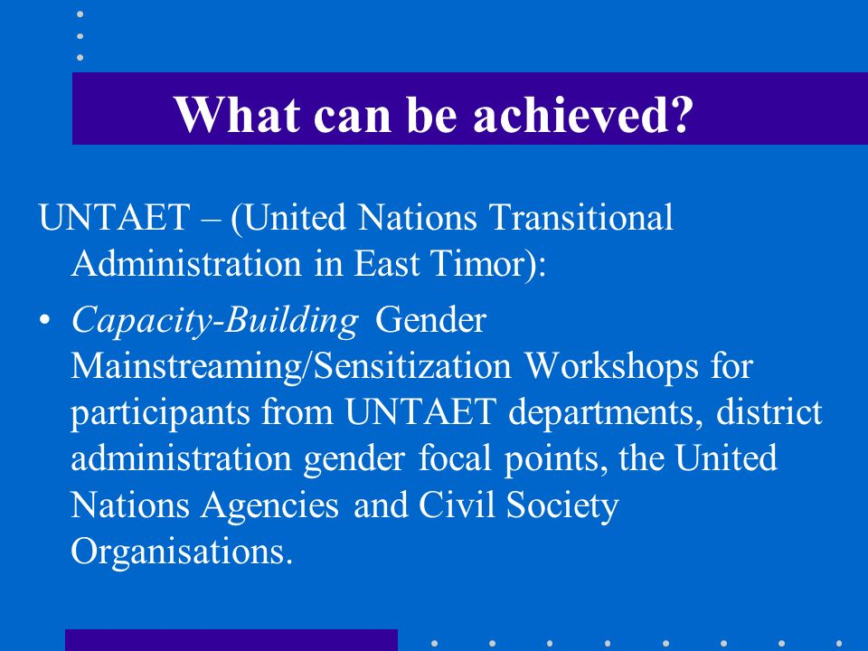 What can be achieved UNTAET – (United Nations Transitional Administration in East Timor):