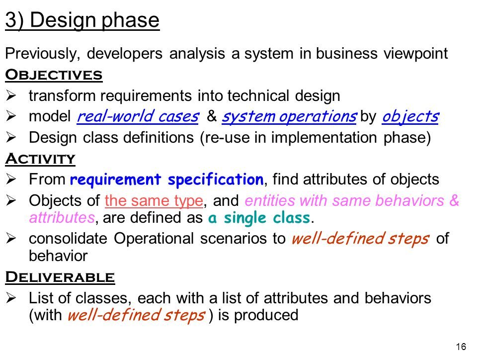 3) Design phase Previously, developers analysis a system in business viewpoint. Objectives. transform requirements into technical design.