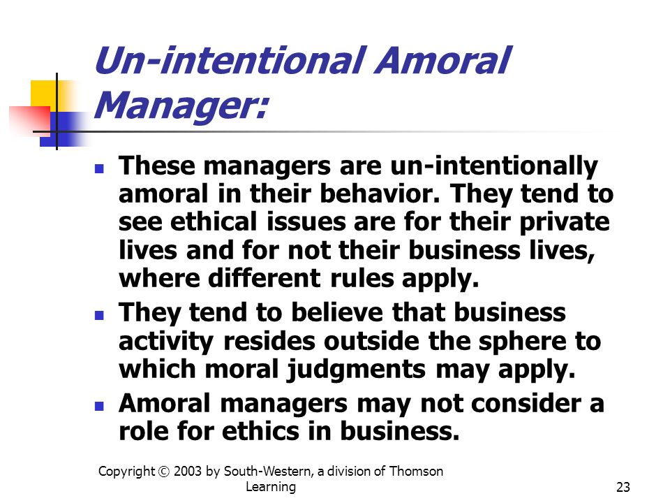 Un-intentional Amoral Manager: