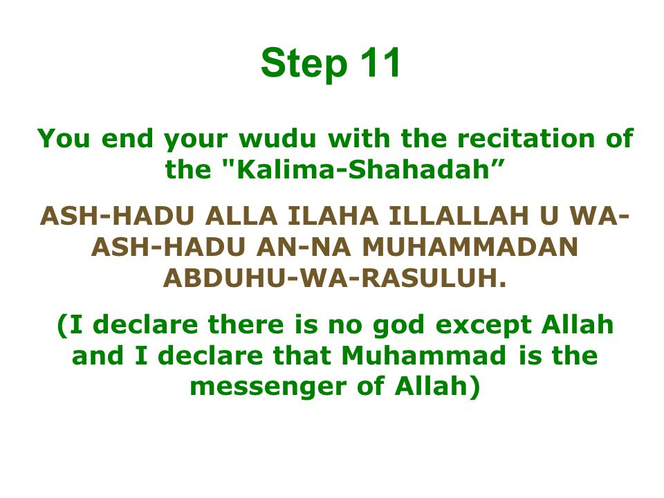 You end your wudu with the recitation of the Kalima-Shahadah
