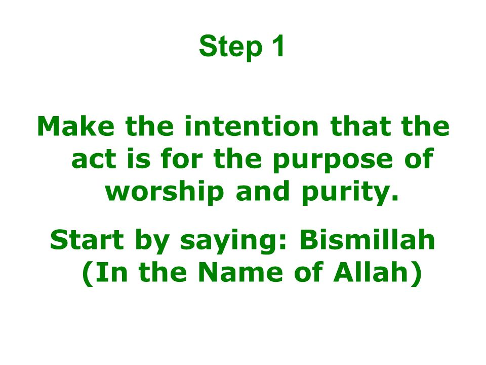 Start by saying: Bismillah (In the Name of Allah)