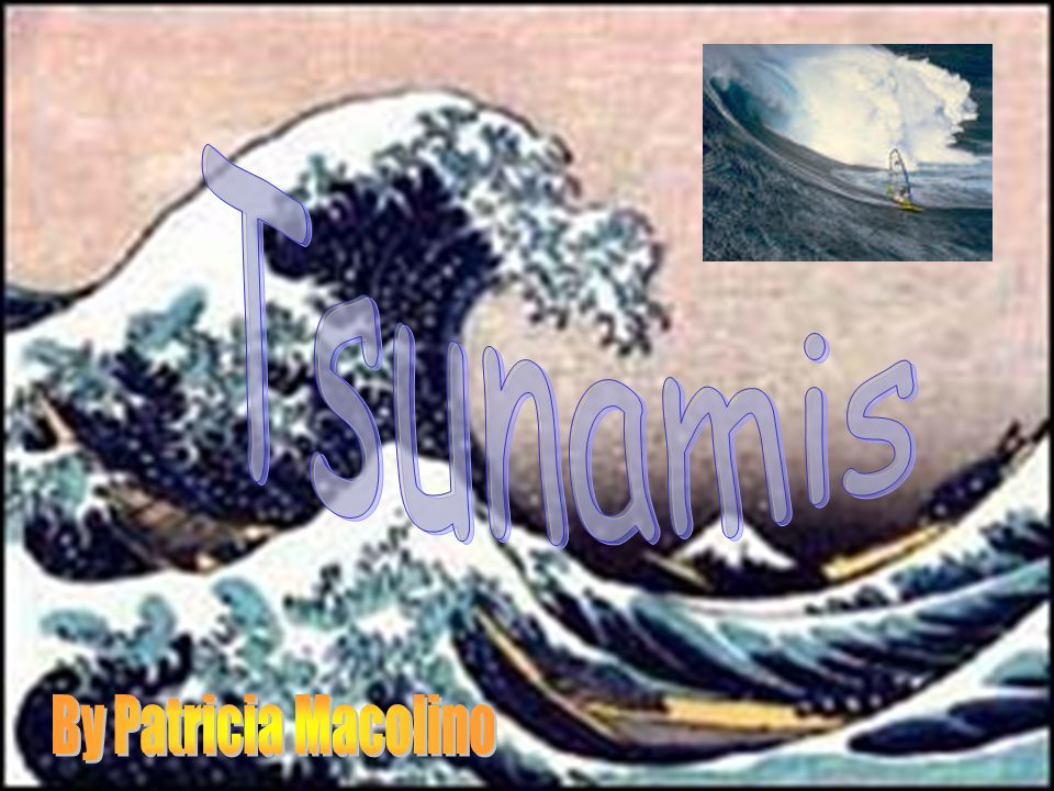 Tsunamis By Patricia Macolino