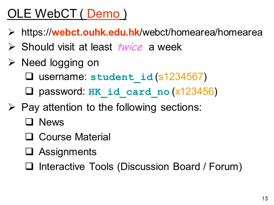 OLE WebCT ( Demo ) Should visit at least twice a week Need logging on