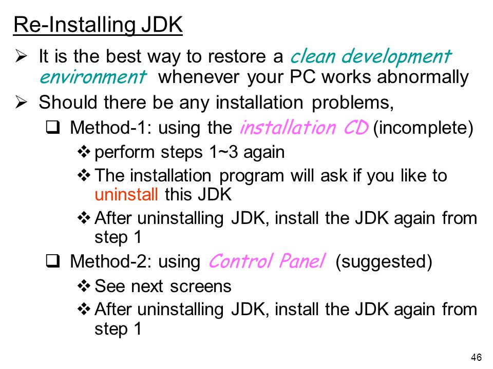 Re-Installing JDK It is the best way to restore a clean development environment whenever your PC works abnormally.