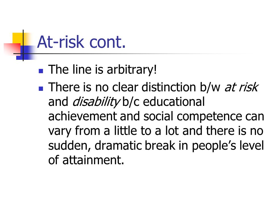 At-risk cont. The line is arbitrary!