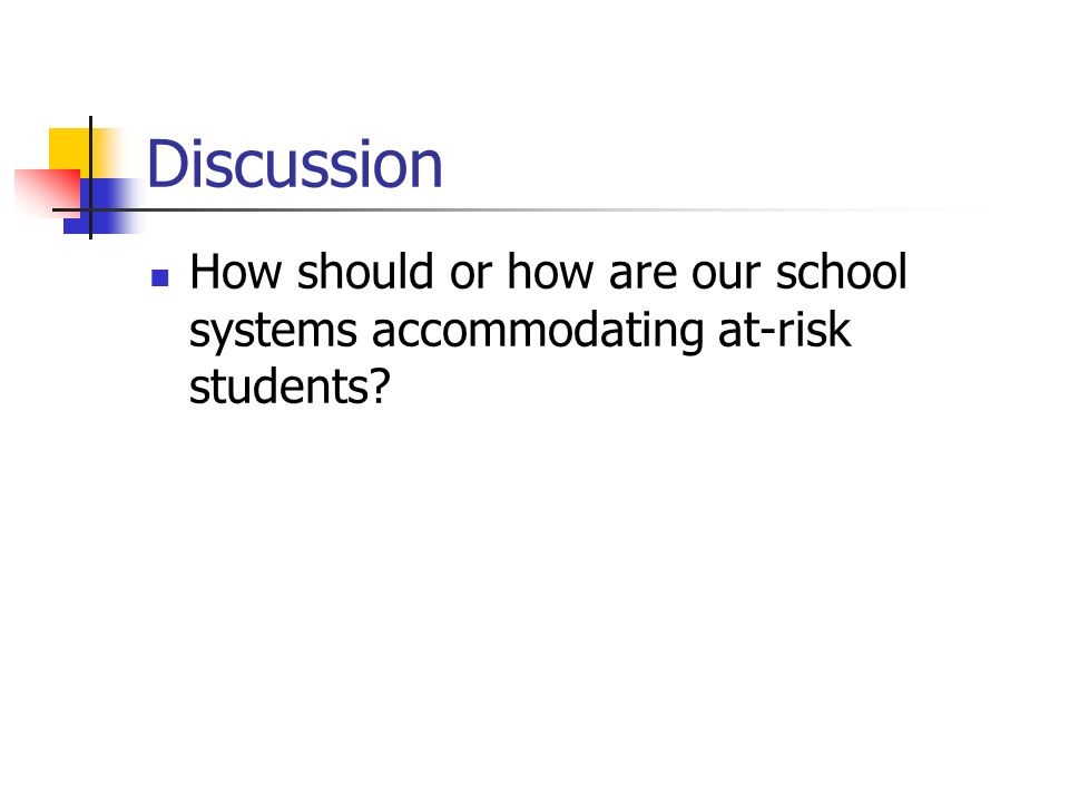 Discussion How should or how are our school systems accommodating at-risk students