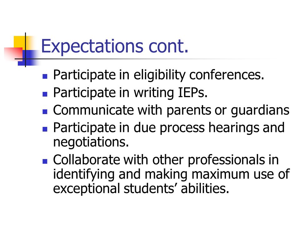 Expectations cont. Participate in eligibility conferences.