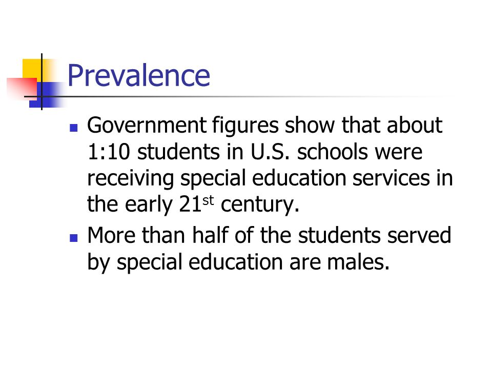 Prevalence Government figures show that about 1:10 students in U.S. schools were receiving special education services in the early 21st century.