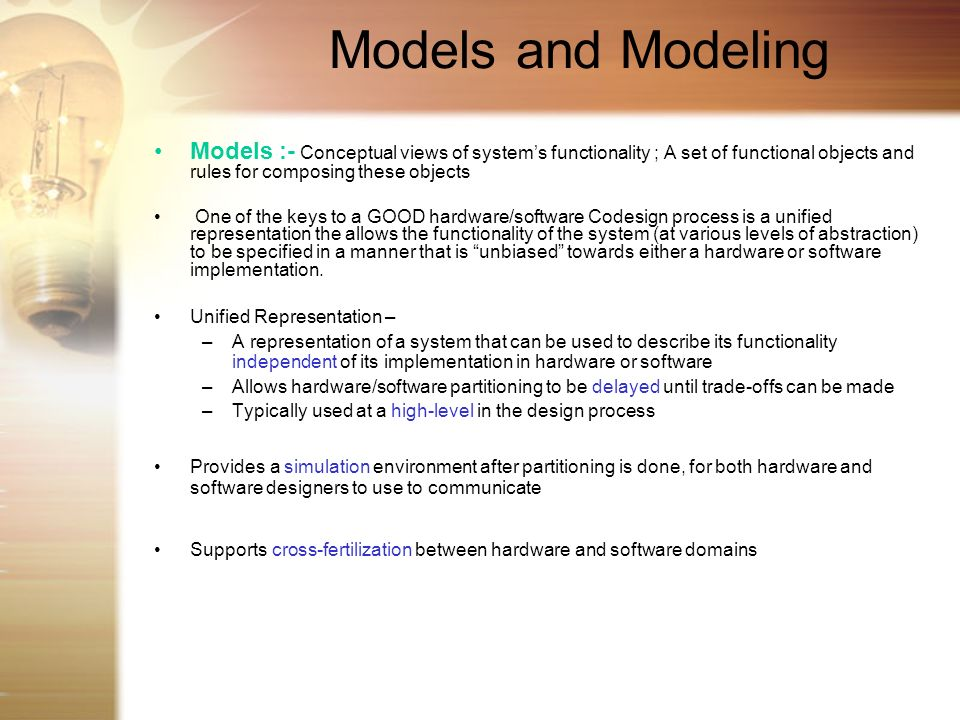 Models and Modeling Models :- Conceptual views of system's functionality ; A set of functional objects and rules for composing these objects.