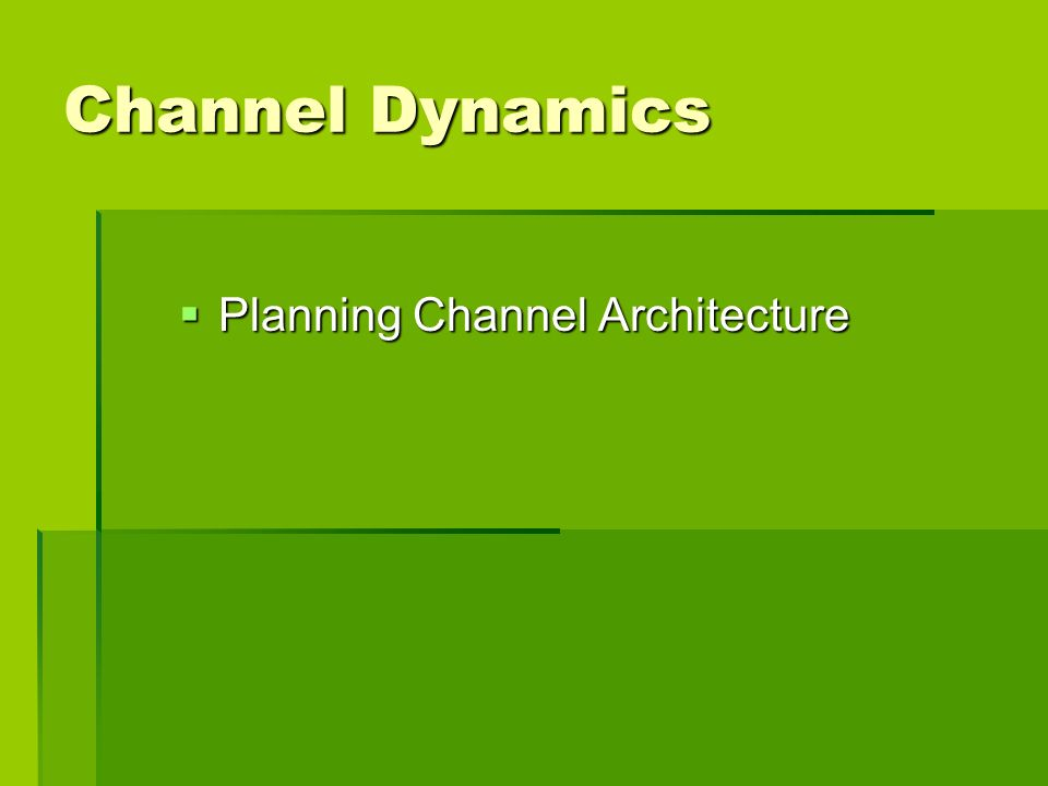 Channel Dynamics Planning Channel Architecture