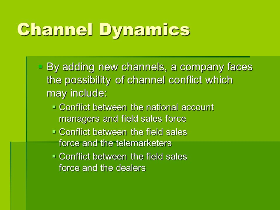 Channel Dynamics By adding new channels, a company faces the possibility of channel conflict which may include: