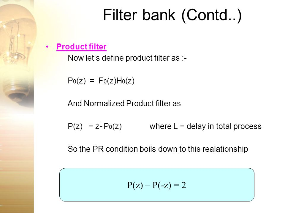 Filter bank (Contd..) P(z) – P(-z) = 2 Product filter