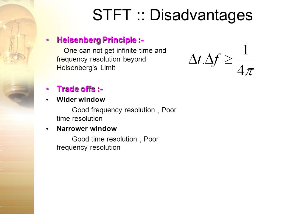 STFT :: Disadvantages Heisenberg Principle :- Trade offs :-