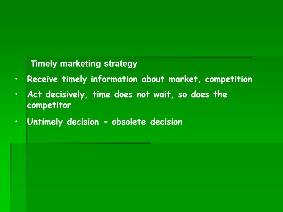 Receive timely information about market, competition