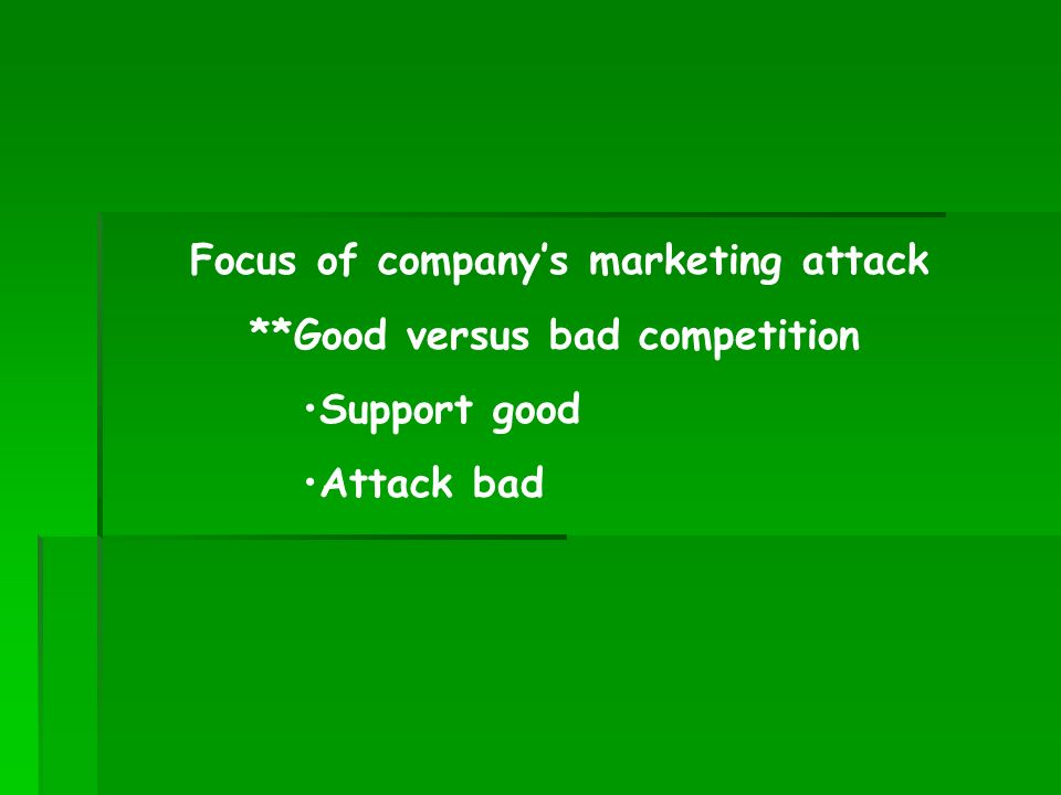 **Good versus bad competition Support good Attack bad