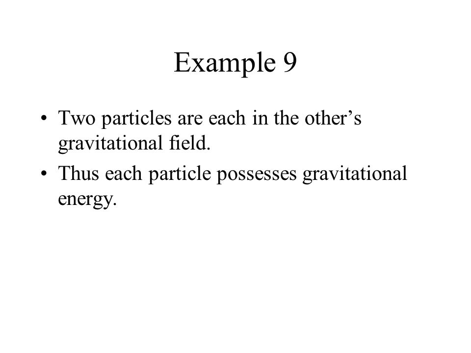 Example 9 Two particles are each in the other's gravitational field.