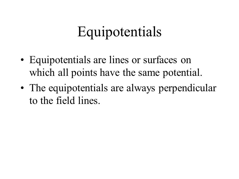 Equipotentials Equipotentials are lines or surfaces on which all points have the same potential.