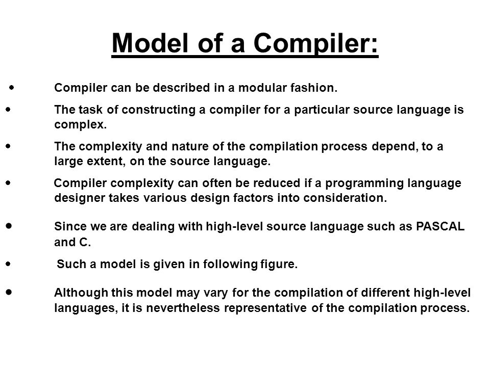 Model of a Compiler: · Compiler can be described in a modular fashion.