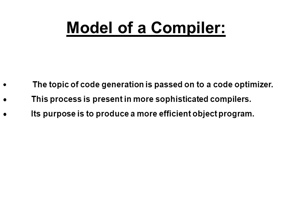 Model of a Compiler: · The topic of code generation is passed on to a code optimizer.
