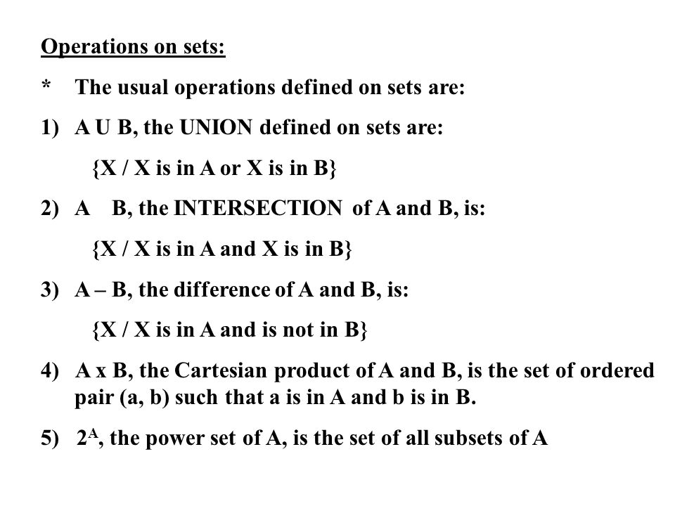 Operations on sets: * The usual operations defined on sets are: 1) A U B, the UNION defined on sets are: