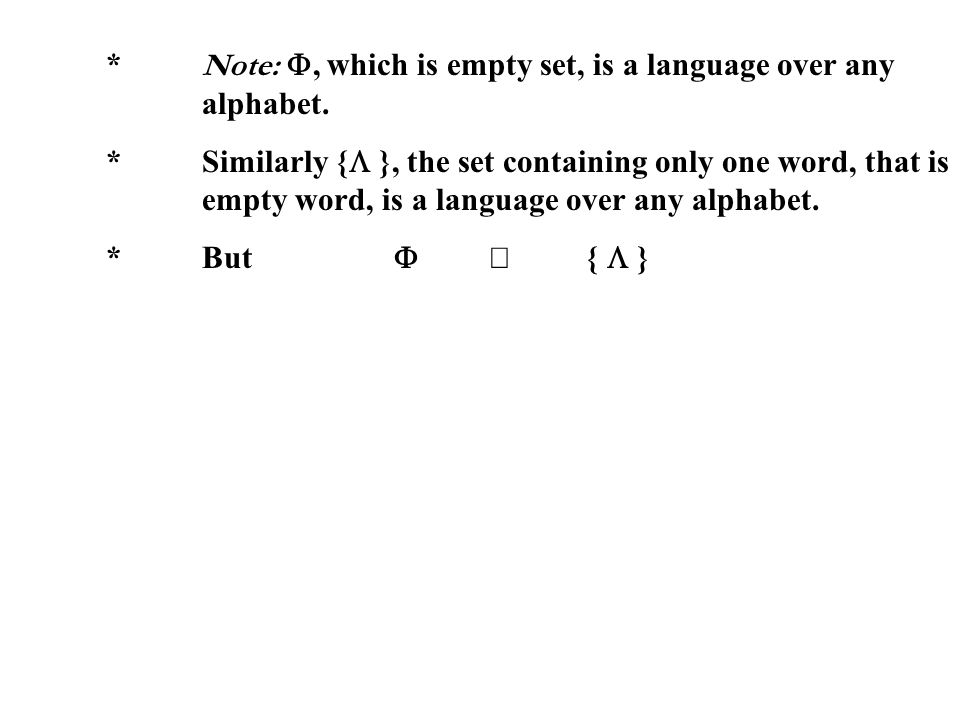 * Note: F, which is empty set, is a language over any alphabet.
