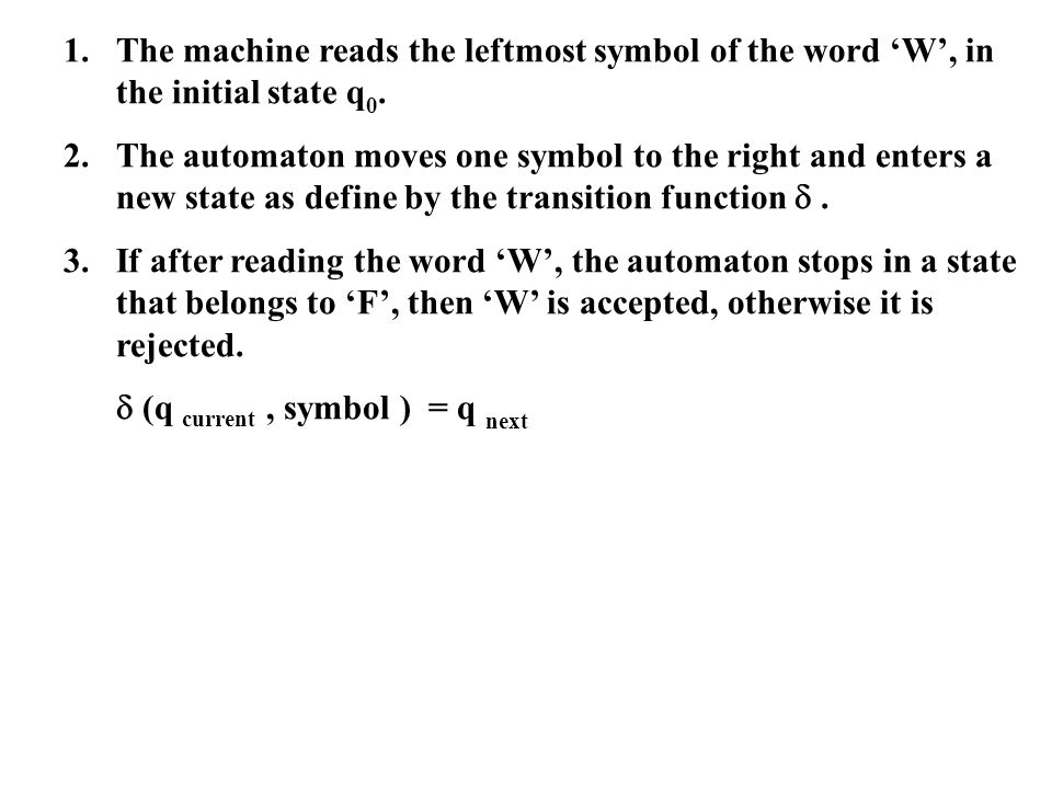 1. The machine reads the leftmost symbol of the word 'W', in