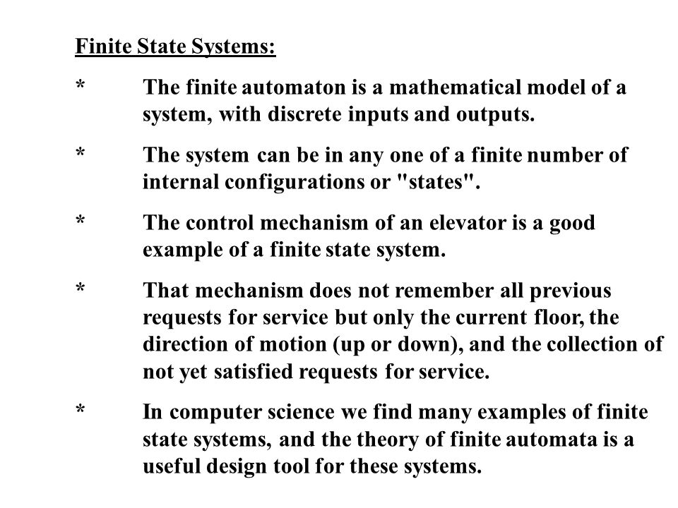 Finite State Systems: * The finite automaton is a mathematical model of a system, with discrete inputs and outputs.