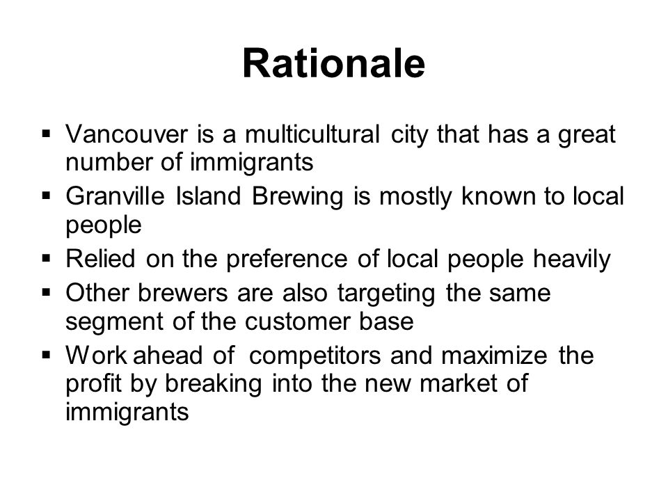 Rationale Vancouver is a multicultural city that has a great number of immigrants. Granville Island Brewing is mostly known to local people.