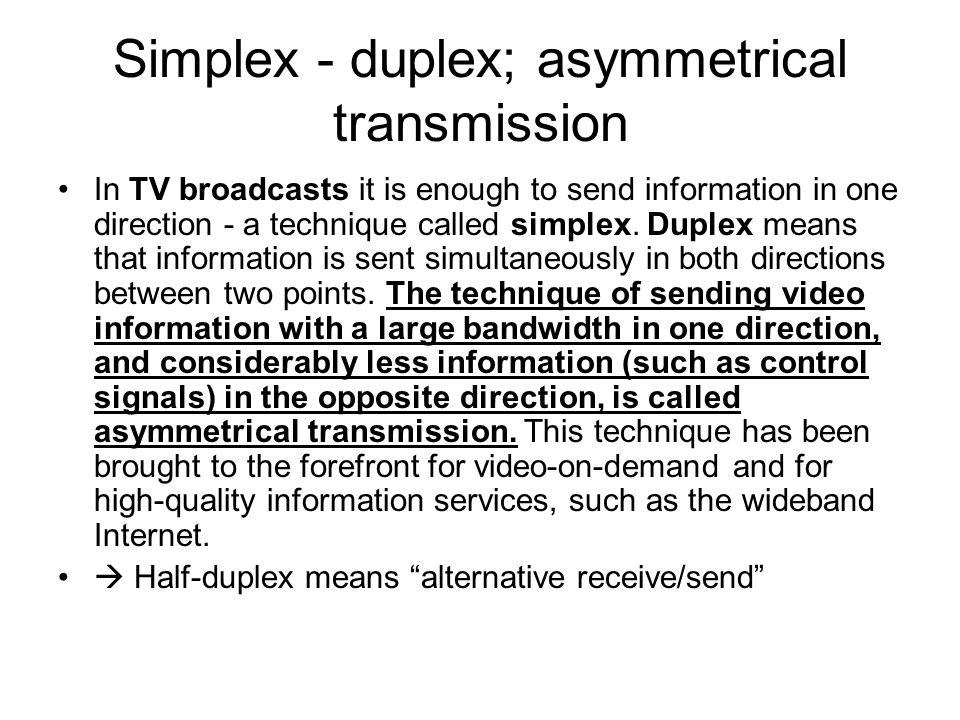 Simplex - duplex; asymmetrical transmission