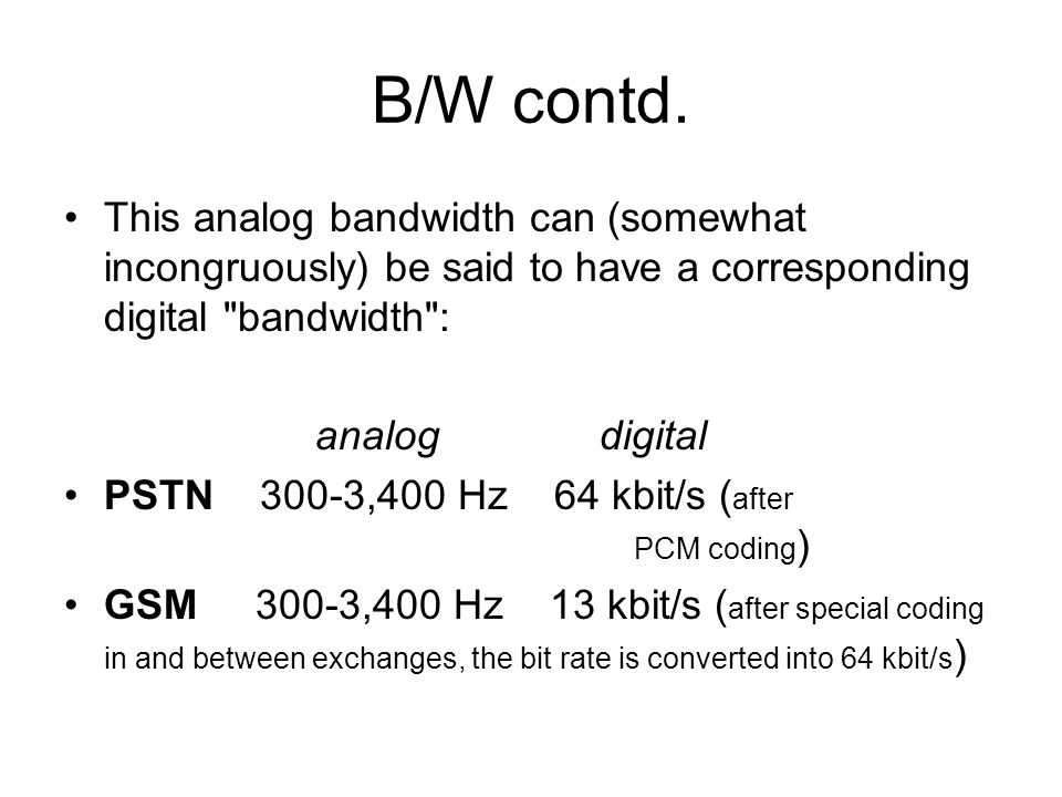B/W contd. This analog bandwidth can (somewhat incongruously) be said to have a corresponding digital bandwidth :
