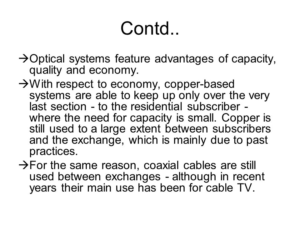 Contd.. Optical systems feature advantages of capacity, quality and economy.
