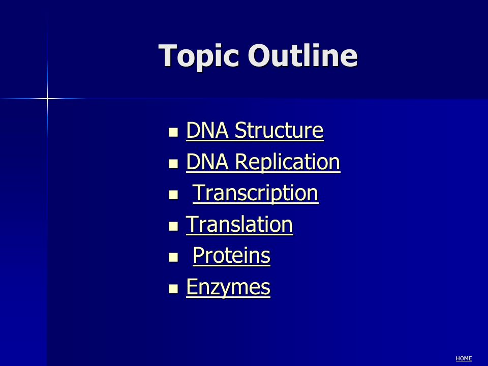 Topic Outline DNA Structure DNA Replication Transcription Translation